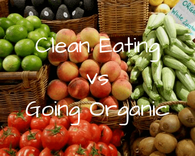 The difference between Cleaning Eating and Going Organic